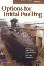 The United Kingdom's Nuclear Submarine Industrial Base Vol.3 : Options for Initial Fueling :  Options for Initial Fueling - Raj Raman