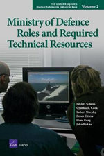The United Kingdom's Nuclear Submarine Industrial Base, Volume 2 : Ministry of Defense Roles and Required Technical Resources :  Ministry of Defense Roles and Required Technical Resources - John F. Schank