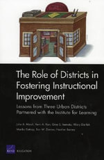 The Role of Districts in Fostering Instructional Improvements : Lessons from Three Urban Districts Partnered with the Institute for Learning :  Lessons from Three Urban Districts Partnered with the Institute for Learning - Julie A. Marsh
