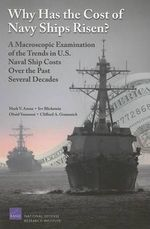 Why Has the Cost of Navy Ships Risen?: A Macroscopic Examination of the Trends in U.S. Naval Ship Costs Over the Past Several Decades Obaid Younossi, Mark V. Arena, Irv Blickstein and Clifford A. Grammich