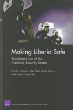 Making Liberia Safe : Transformation of the National Security Sector :  Transformation of the National Security Sector - David C Gompert