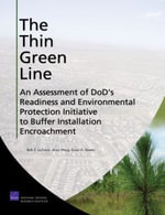 The Thin Green Line : An Assessment of DoD's Readiness and Environmental Protection Initiative to Buffer Installation Encroachment - Beth E. Lachman
