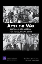 After the War : Nation-Building from FDR to George W. Bush :  Nation-Building from FDR to George W. Bush - James Dobbins