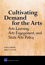 Cultivating Demand for the Arts : Arts Learning, Arts Engagement, and State Arts Policy :  Arts Learning, Arts Engagement, and State Arts Policy - Laura Zakaras