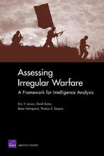 Assessing Irregular Warfare : A Framework for Intelligence Analysis - Eric V Larson