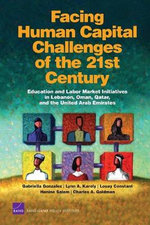Facing Human Capital Challenges of the 21st Century : Education and Labor Market Initiatives in Lebanon, Oman, Qatar, and the United Arab Emirates - Gabriella Gonzalez