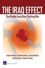 The Iraq Effect : The Middle East After the Iraq War - Frederic M. Wehrey