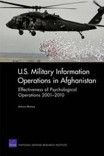 U.S. Military Information Operations in Afghanistan : Effectiveness of Psychological Operations 2001-2010 - Arturo Munoz