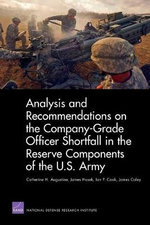 Analysis and Recommendations on the Company-Grade Officer Shortfall in the Reserve Components of the U.S. Army : Studies in Political Theory - Catherine Augustine