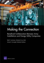 Making the Connection : Beneficial Collaboration Between Army Installations and Energy Utility Companies - Beth E Lachman