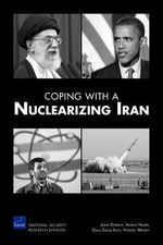 Coping with a Nuclearizing Iran : Rand Corporation Monograph - James Dobbins