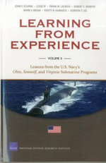 Learning from Experience : Lessons from the U.S. Navy's Ohio, Seawolf, and Virginia Submarine Programs v. II - John F. Schank