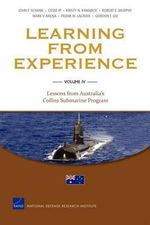 Learning from Experience : Lessons from Australia's Collins Submarine Program v. IV - John F. Schank