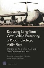 Long-Term Costs While Preserving a Robust Strategic Airlift Fleet : Options for the Current Fleet and Next-Generation Aircraft - Christopher A Mouton