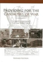 Providing for the Casualties of War : The American Experience Through World War II - Bernard D Rostker