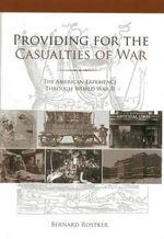 Providing for the Casualties of War : The American Experience Through World War II - Bernard D Rostker