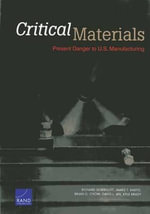 Critical Materials : Present Danger to U.S. Manufacturing - R S Silberglitt