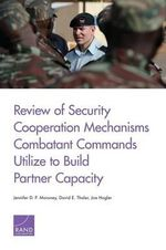 Review of Security Cooperation Mechanisms Combatant Commands Utilize to Build Partner Capacity : Secret Fighters, Attack Aircraft, and Unique Conce... - MD David E Thaler