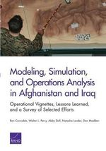 Modeling, Simulation, and Operations Analysis in Afghanistan and Iraq : Operational Vignettes, Lessons Learned, and a Survey of Selected Efforts - Ben Connable