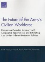 The Future of the Army's Civilian Workforce : Comparing Projected Inventory with Anticipated Requirements and Estimating Cost Under Different Personnel Policies - Shanthi Nataraj
