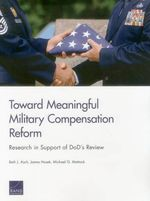 Toward Meaningful Military Compensation Reform : Research in Support of Dod's Review - Beth J Asch