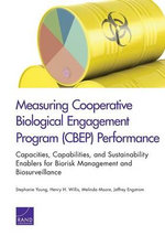 Measuring Cooperative Biological Engagement Program (Cbep) Performance : Capacities, Capabilities, and Sustainability Enablers for Biorisk Management and Biosurveillance - Stephanie Young