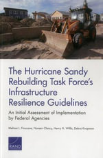 The Hurricane Sandy Rebuilding Task Force's Infrastructure Resilience Guidelines : An Initial Assessment of Implemention by Federal Agencies - Melissa L Finucane