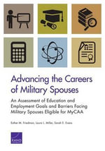 Advancing the Careers of Military Spouses : An Assessment of Education and Employment Goals and Barriers Facing Military Spouses Eligible for Mycaa - Esther M Friedman