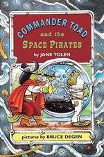 Commander Toad and the Space Pirates : Commander Toad - Jane Yolen