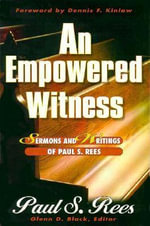 An Empowered Witness : Sermons and Writings of Paul S. Rees - Paul S Rees
