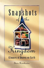 Snapshots of the Kingdom : Glimpses of Heaven on Earth - Steve Rodeheaver