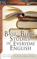 Basic Bible Studies in Everyday English : For New and Growing Christians - Charles Shaver