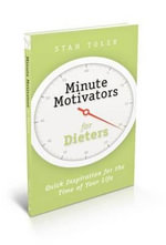 Minute Motivators for Dieters : Quick Inspiration for the Time of Your Life - Stan Toler