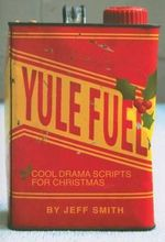 Yule Fuel : Cool Drama Scripts for Christmas - Jeff Smith