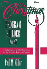 Christmas Program Builder No. 47 : Collection of Graded Resources for the Creative Program Planner - Paul M Miller