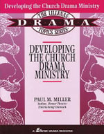 Developing the Church Drama Ministry - Paul M Miller