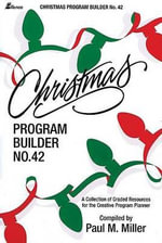 Christmas Program Builder No. 42 : Collection of Graded Resources for the Creative Program Planner - Paul M Miller