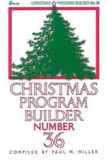 Christmas Program Builder No. 36 : Christmas Program Builder - Paul M Miller