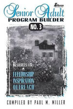 Senior Adult Program Builder No. 3 : Resources for Fellowship, Inspiration and Outreach - Paul M Miller