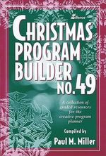 Christmas Program Builder No. 49 : Collection of Graded Resources for the Creative Program Planner - Paul Miller