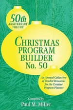 Christmas Program Builder No. 50 : Collection of Graded Resources for the Creative Program Planner - Paul Miller