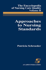 Encyclopedia of Nursing Care Quality : Approaches to Nursing Standards v.2 - Patricia Schroeder