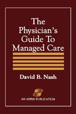 The Physician's Guide to Managed Care - David B. Nash
