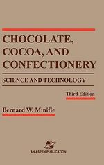 Chocolate, Cocoa and Confectionery : Science & Technology, Third Edition :  Science & Technology, Third Edition - B.W. Minifie