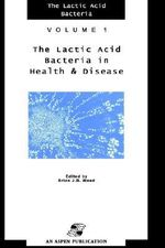 Lactic Acid Bacteria in Health and Disease : Lactic Acid Bacteria - Brian J. B. Wood