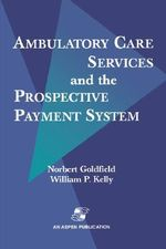 Ambulatory Care Services and the Prospective Payment System - Norbert Goldfield