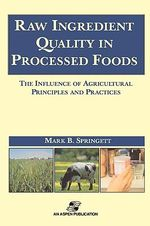 Raw Ingredients in the Processed Foods : The Influence of Agricultural Principles and Practices - Mark B. Springett
