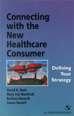 Connecting with the New Healthcare Consumer : Defining Your Strategy - David B. Nash