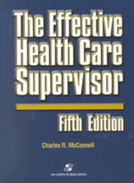 The Effective Health Care Supervisor : Web Enhanced - Charles R. McConnell