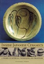 Inside Japanese Ceramics : Primer of Materials, Techniques, and Traditions - Richard Wilson